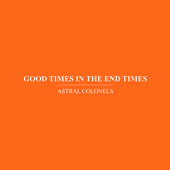 Astral Colonels (Pateras & Tricoli) - Good Times in the End Times CD 27070
