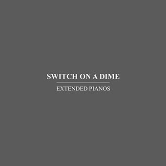 Extended Pianos (Pateras / Fox / Griswold) - Switch on a Dime CD 27071