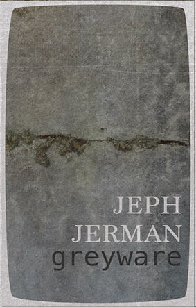 Jeph Jerman - Greyware MC 28750