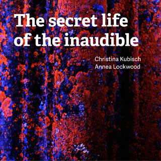 Christina Kubisch / Annea Lockwood - The Secret Life of the Inaudible 2CD 27962