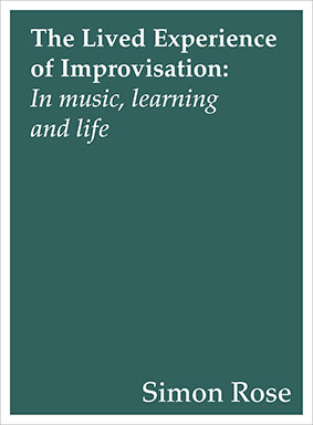Simon Rose - The Lived Experience of Improvisation Book 27658