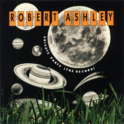 Robert Ashley - Private Parts CD 24748