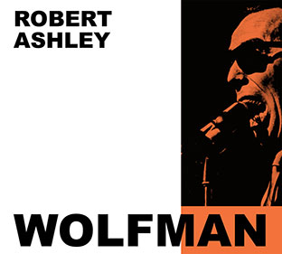 Robert Ashley - Wolfman CD 26661