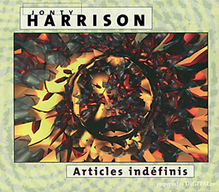 Jonty Harrison - Articles Indéfinis CD 26730