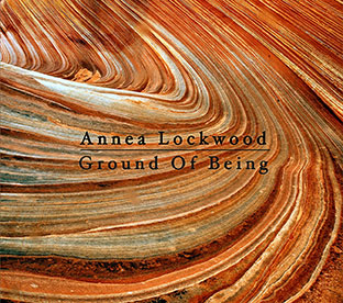 Annea Lockwood - Ground of Being CD 27051